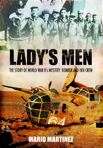 Lady's Men: the Story of Ww Ii's Mystery Bomber and Her Crew: The Story of World War II's Mystery Bomber and Her Crew por Mario Martinez