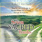 The Seven Sacred Truths: How to Gain a Lifetime of Wisdom While You're Young Enough to Enjoy It!   Denis Waitley