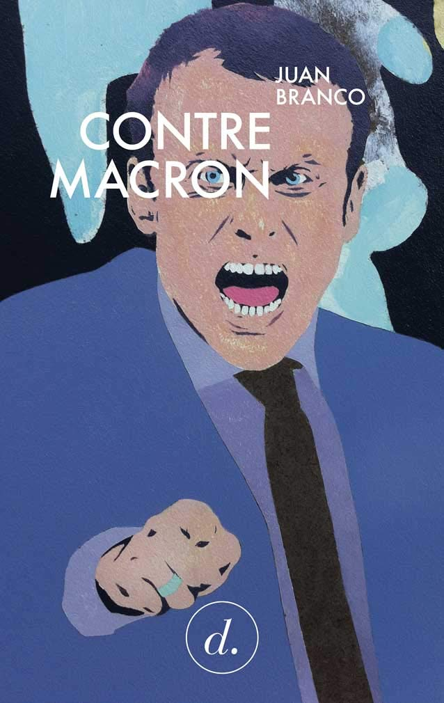 Contre Macron por Juan Branco