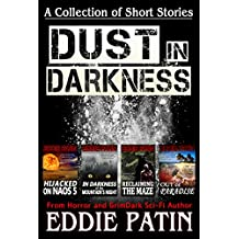 Dust in Darkness - Collection of Horror Grimdark Sci-fi Short Stories: A Free Story Collection from the Early Writing Years of Eddie Patin