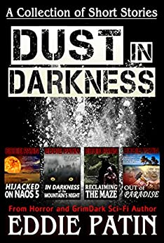 Dust in Darkness - Collection of Horror Grimdark Sci-fi Short Stories: A Free Story Collection from the Early Writing Years of Eddie Patin by [Patin, Eddie]