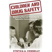 Children and Drug Safety: Balancing Risk and Protection in Twentieth-Century America (Critical Issues in Health and…