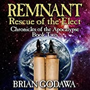 Remnant: Rescue of the Elect: Chronicles of the Apocalypse, Volume 2 | Brian Godawa