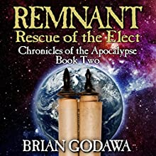 Remnant: Rescue of the Elect: Chronicles of the Apocalypse, Volume 2 Audiobook by Brian Godawa Narrated by Brian Godawa