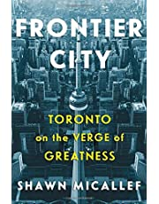 Frontier City: Toronto on the Verge of Greatness