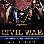 The Civil War: The War That Divided the United States | Lance T. Stewart
