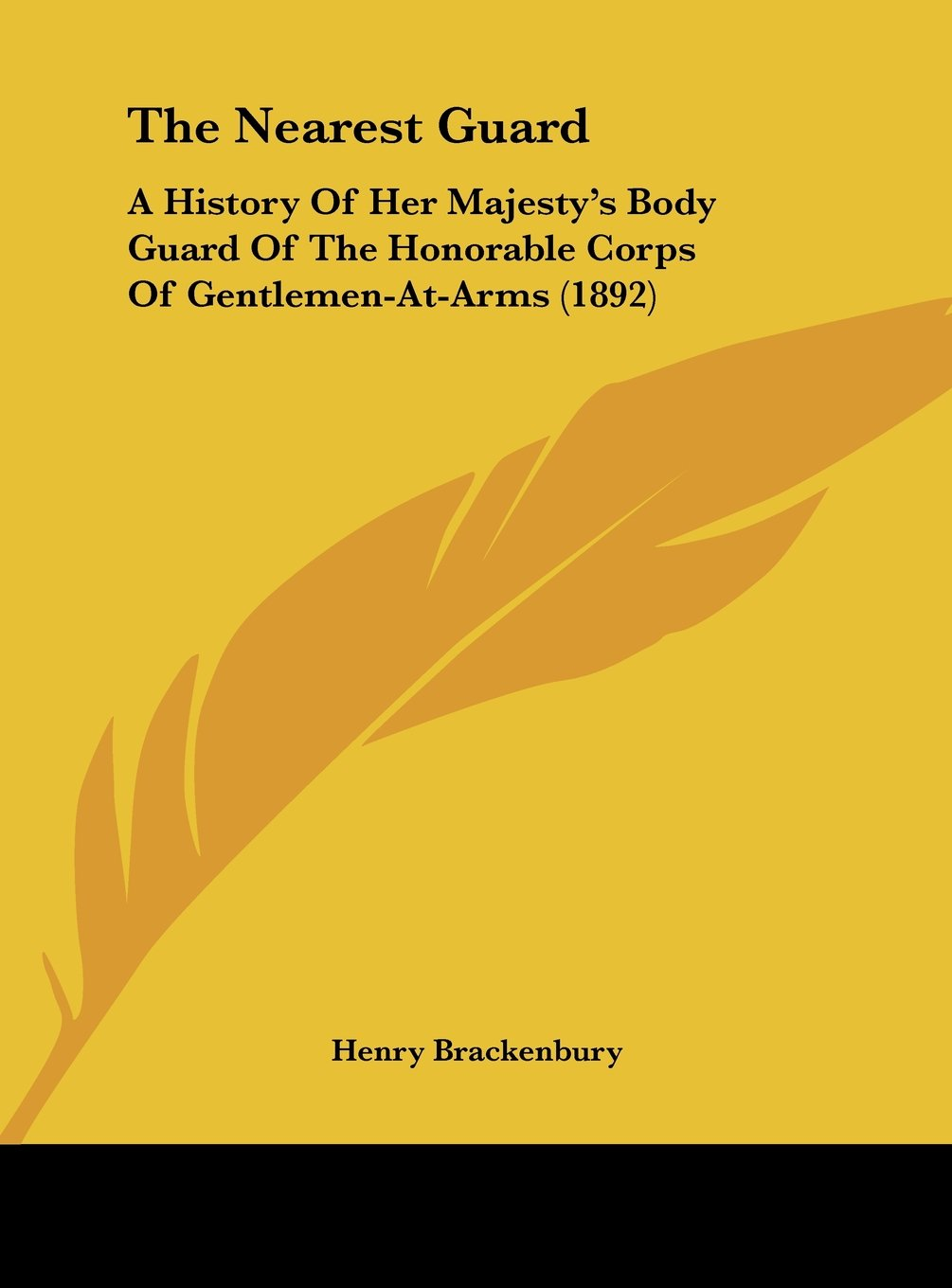 The Nearest Guard: A History Of Her Majesty's Body Guard Of The Honorable Corps Of Gentlemen-At-Arms (1892) ebook