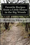 Favorite Recipes from a Little House in the Big Woods, Roberta Shauger, 149975860X