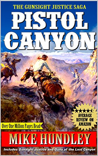 The Gunsight Justice Saga: Pistol Canyon: A Western Adventure From The Author of Texas Lawman - Will Justice (A Ride Through Heaven And Hell Western Adventure Series Book 3)