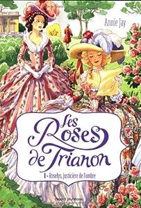 vignette de 'roses de Trianon (Les) n° 1<br /> Roselys, justicière de l'ombre (Annie Jay)'