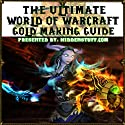 World of Warcraft Epic Gold Making Guide: The Fastest Way to Make Gold Guaranteed! Audiobook by Josh Abbott Narrated by Matt Weight