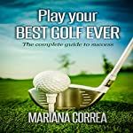 Play Your Best Golf Ever: The Guidebook to Success | Mariana Correa