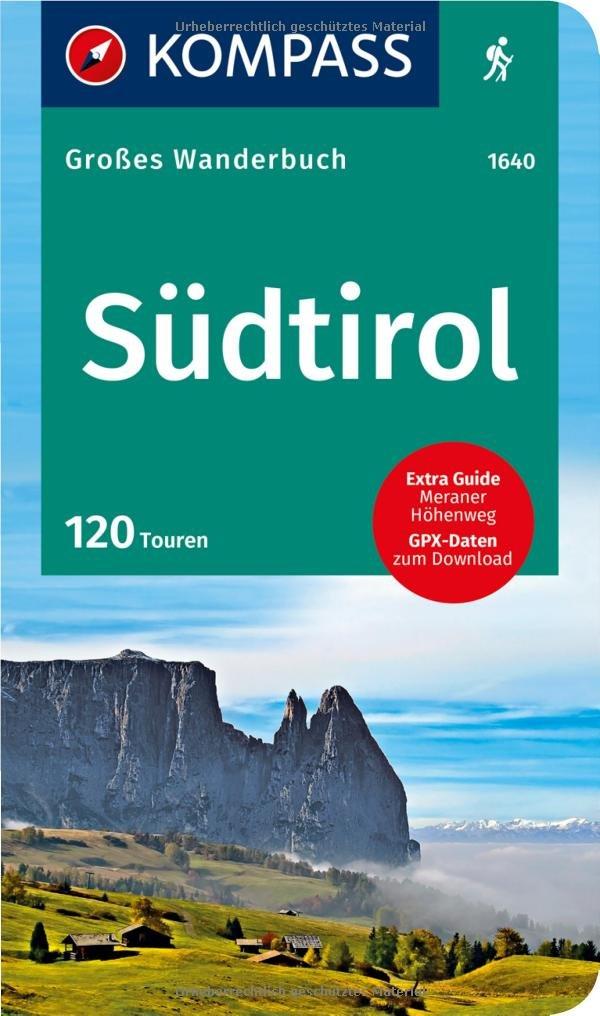 Südtirol: Großes Wanderbuch mit Extra Tourenguide zum Herausnehmen, 120 Touren, GPX-Daten zum Download. (KOMPASS Große Wanderbücher, Band 1640)