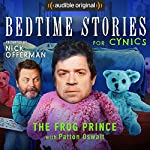 Ep. 5: The Frog Prince with Patton Oswalt (Bedtime Stories for Cynics) | Nick Offerman,Patton Oswalt,Dave Hill