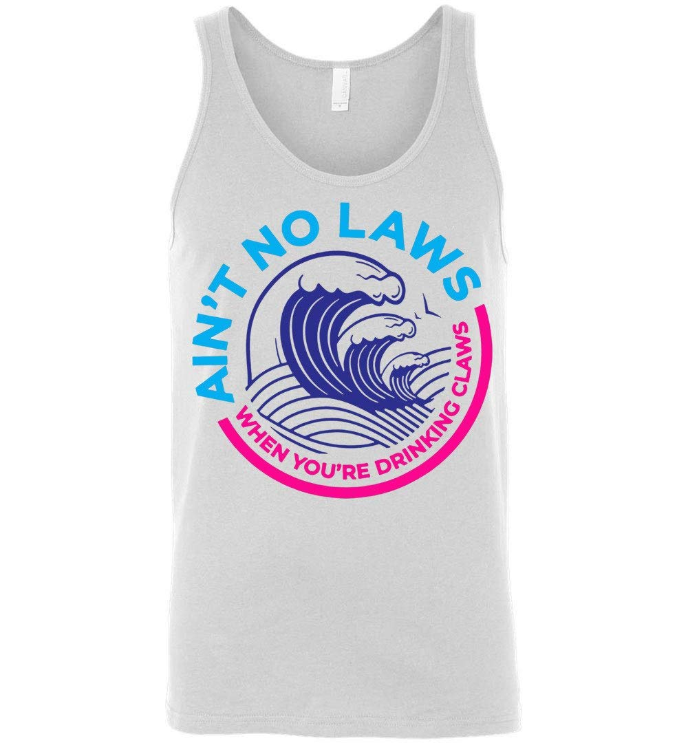 Ain T No Laws When You Re Drinking Claws Funny Tank Top Shirts