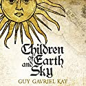 Children of Earth and Sky Audiobook by Guy Gavriel Kay Narrated by Simon Vance