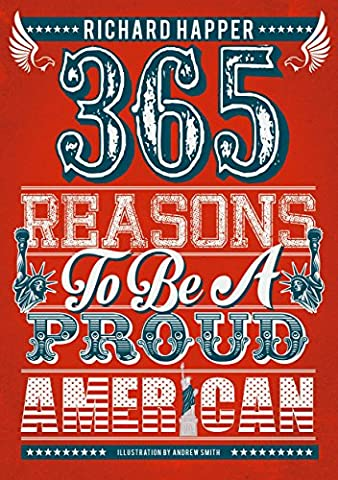 365 Reasons To Be A Proud American: Amazing Achievements To Make You Feel Patriotic Every Day (365 Days Of Amazing Trivia)