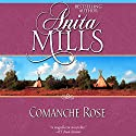 Comanche Rose Audiobook by Anita Mills Narrated by Coleen Marlo