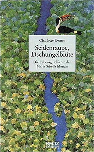 Seidenraupe, Dschungelblüte: Die Lebensgeschichte der Maria Sibylla Merian (Beltz & Gelberg - Biographie)