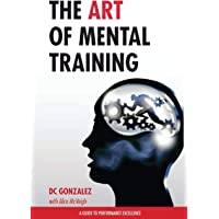 The Art of Mental Training: A Guide to Performance Excellence