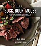 Buck, Buck, Moose: Recipes and Techniques for Cooking Deer, Elk, Moose, Antelope and Other Antlered Things