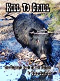 img - for KILL TO GRILL   The Ultimate Guide To Hog Hunting book / textbook / text book