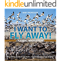 I Want To Fly Away! - Animal Migration | Migrating Animals for Kids | Children's Zoology Books