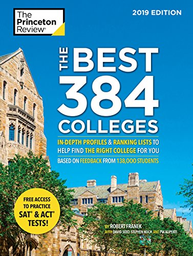 (The Best 384 Colleges, 2019 Edition: In-Depth Profiles & Ranking Lists to Help Find the Right College For You (College Admissions Guides))