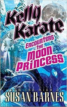 Kelly Karate Encounters The Moon Princess by Susan Barnes (2006-08-07)