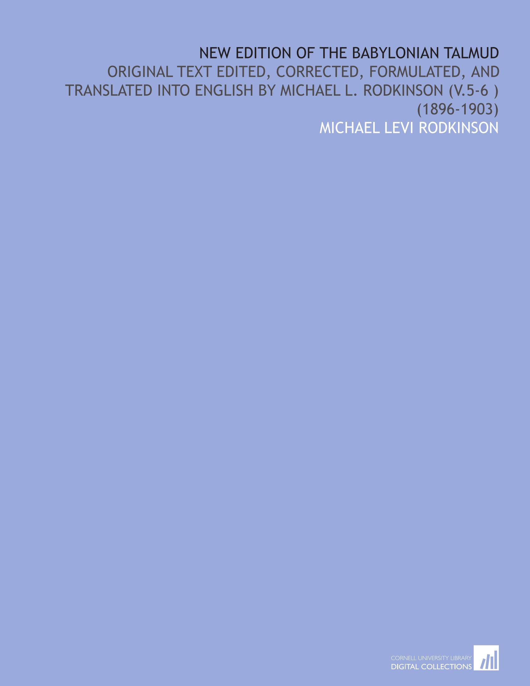Download New Edition of the Babylonian Talmud: Original Text Edited, Corrected, Formulated, and Translated Into English by Michael L. Rodkinson (V.5-6 )  (1896-1903) ebook