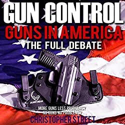 Gun Control: Guns in America, the Full Debate