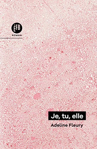 Je, tu, elle (LITTERATURE FRA) (French Edition)