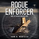 Rogue Enforcer: Rogue Submarine, Book 5 | John R. Monteith