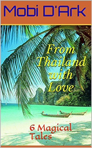 From Thailand with Love: 6 Magical Tales by [D'Ark, Mobi]