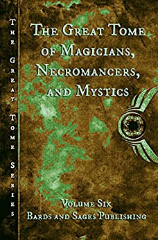 The Great Tome of Magicians, Necromancers, and Mystics (The Great Tome Series Book 6) by [Dawson, Julie Ann, Winslow Crist, Vonnie, Droege, CB, Charke, Mark, Hiatt, Bill, Toomey, ErlyAnne, Williams, J.M., Lefkowitz, Larry]