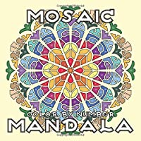 MOSAIC MANDALA Color by Number: Activity Mosaic Coloring Book for Adults Relaxation and Stress Relief (MOSAIC Color By Number Books)