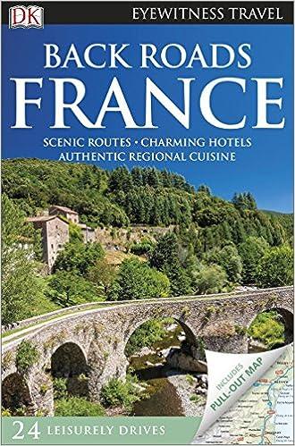 France. Back Roads DK Eyewitness Travel Guide Idioma Inglés: Amazon.es: Vv.Aa.: Libros en idiomas extranjeros