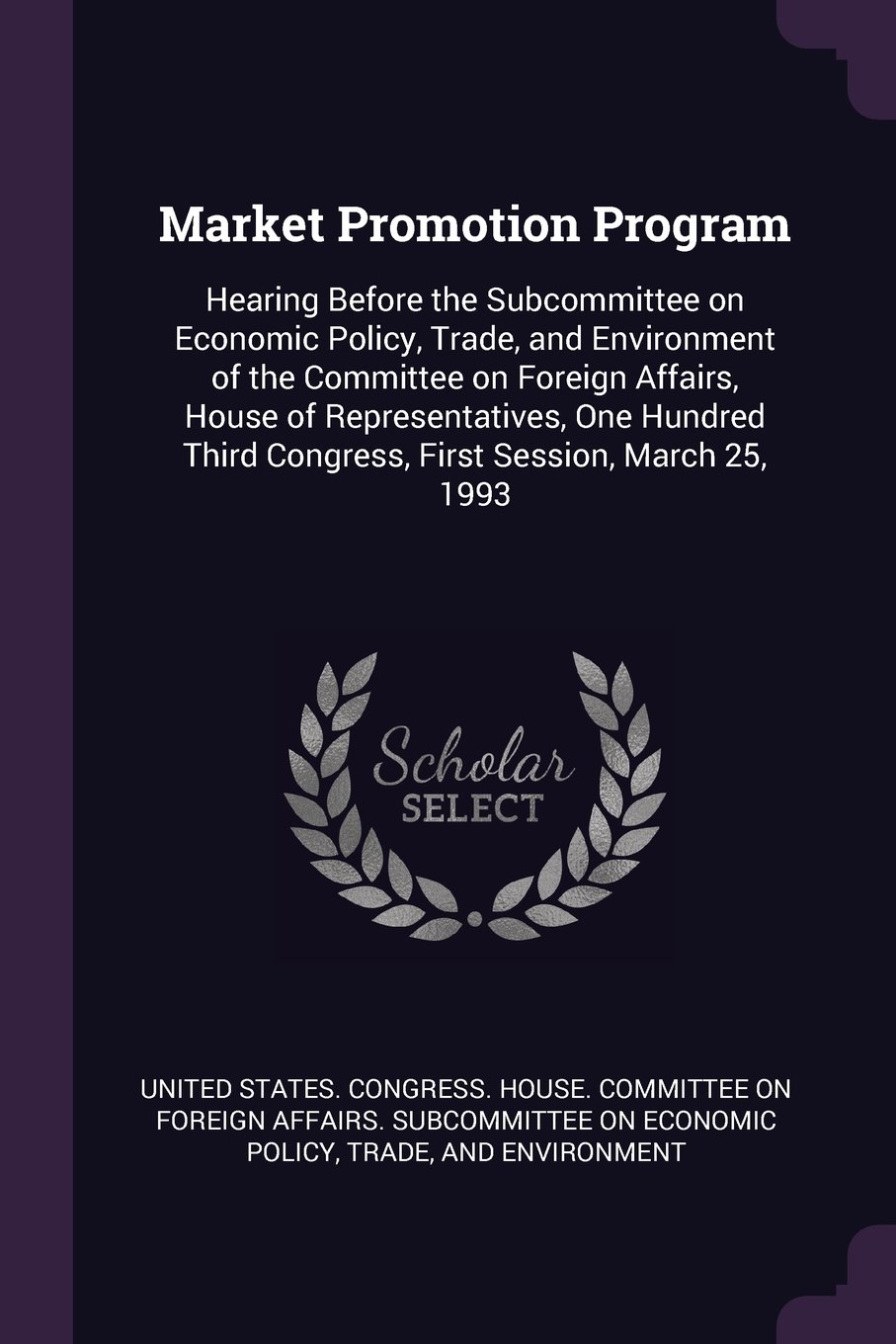 Market Promotion Program: Hearing Before the Subcommittee on Economic Policy, Trade, and Environment of the Committee on Foreign Affairs, House of Third Congress, First Session, March 25, 1993 pdf epub