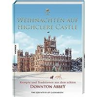 Weihnachten auf Highclere Castle: Rezepte und Traditionen aus dem echten Downton Abbey