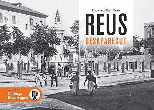 Reus desaparegut: 42 Catalunya desapareguda, historia ...