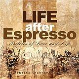 Life after Espresso, Shasha Shahram Navazesh, 1425768822
