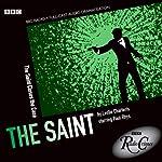 The Saint: Saint Closes the Case (BBC Radio Crimes) | Leslie Charteris