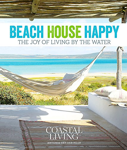 Coastal Living Beach House Happy: The Joy of Living by the Water (Stores Furniture San County Diego)