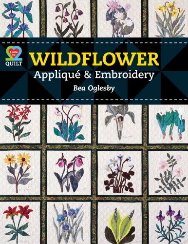 Flowers Art Quilt (Wildflower Applique & Embroidery (Love to Quilt))