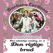 Den rigtige brud (Barbara Cartland - Den udødelige samling 4) | Barbara Cartland