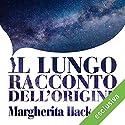 Il lungo racconto dell'origine: I grandi miti e le teorie con cui l'umanità ha spiegato l'Universo Audiobook by Margherita Hack Narrated by Aurora Cancian