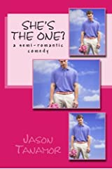 She's the One?: A semi-romantic comedy