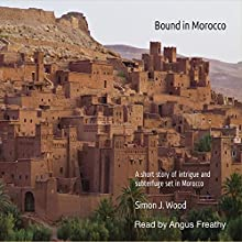 Bound in Morocco Audiobook by Simon J. Wood Narrated by Angus Freathy