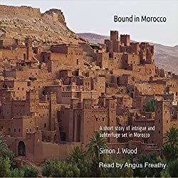 Bound in Morocco: A Short Story of Intrigue and Subterfuge, Set in Morocco