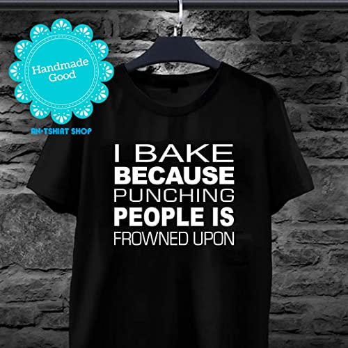 1b298a215 Amazon.com: Baker I Bake Because Punching People Is Frowned Upon T shirts  for men and women: Handmade